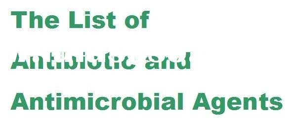 The List of Antibiotic and Antimicrobial Agents